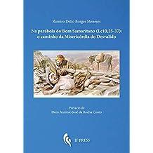 Na parábola do Bom Samaritano (Lc. 10, 25-37): o caminho da Misericórdia do Desvalido (Essay research series)
