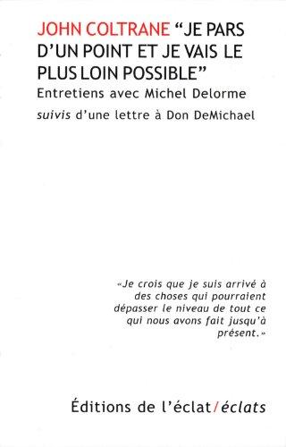Je pars d'un point et je vais le plus loin possible : Entretiens suivis d'une lettre à Don DeMichael par John Coltrane