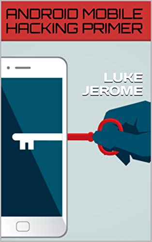 ANDROID MOBILE HACKING PRIMER (English Edition) eBook: LUKE JEROME ...