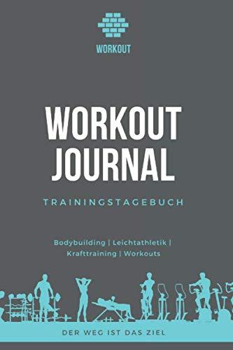 Workoutjournal - Trainingstagebuch: Trainingsbuch für Training / Krafttraining /Ausdauertraining / Workout / 120 Seiten mit Tabelle/  DIN A5 / Perfekt ... Wdh. du machst und steigere dein Gewicht
