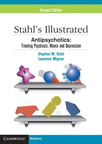 Stahl's Illustrated Antipsychotics: Treating Psychosis, Mania and Depression (English Edition)