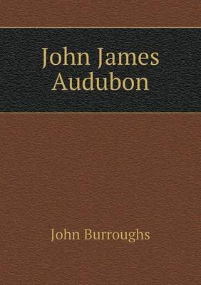 [(John James Audubon)] [By (author) John Burroughs] published on (April, 2013)