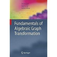 Fundamentals of Algebraic Graph Transformation