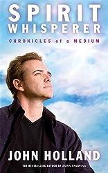 Spirit Whisperer: Chronicles of a Medium by John Holland (2012-09-03)