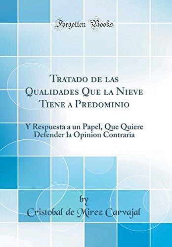 Tratado de las Qualidades Que la Nieve Tiene a Predominio: Y Respuesta a un Papel, Que Quiere Defender la Opinion Contraria (Classic Reprint)