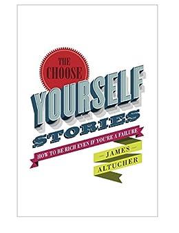 The Choose Yourself Stories (English Edition) par [Altucher, James]