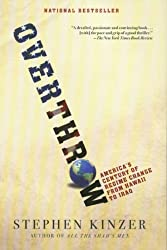 [(Overthrow: America's Century of Regime Change from Hawaii to Iraq)] [Author: Visiting Fellow at the Watson Institute for International Studies Stephen Kinzer] published on (February, 2007)