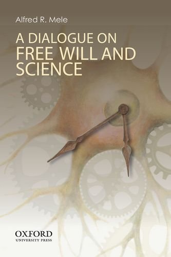 A Dialogue on Free Will and Science by Alfred R. Mele (2013-09-30)
