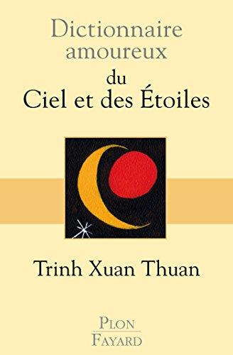 Dictionnaire amoureux du Ciel et des Etoiles par TRINH XUAN THUAN