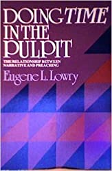Doing Time in the Pulpit: The Relationship Between Narrative and Preaching by Eugene L. Lowry (1985-03-01)