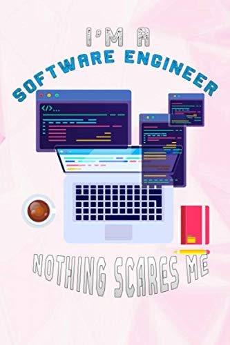 I'm A Software Engineer Nothing Scares Me: coffee addiction for women Lined Notebook / Diary / offensive Journal For Best Wishes Birthdays party, ... Special Events Gag Gift for Your Best Friend