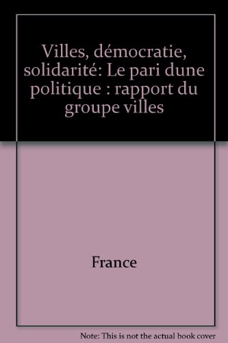Villes, démocratie, solidarité: Le pari d'une politique : rapport du groupe