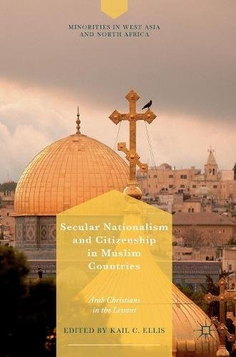 Secular Nationalism and Citizenship in Muslim Countries: Arab Christians in the Levant (Minorities in West Asia and North Africa)