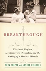 Breakthrough: Elizabeth Hughes, the Discovery of Insulin and the Making of a Medical Miracle