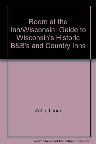 Room at the Inn/Wisconsin: Guide to Wisconsin's Historic B&B's and Country Inns - Wisconsin Bb