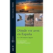Dónde ver aves en España. Los 100 mejores lugares (Descubrir la Naturaleza)