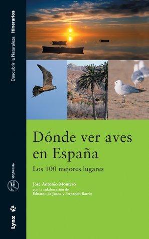 Dónde ver aves en España. Los 100 mejores lugares (Descubrir la Naturaleza) por Jose Antonio Montero Calvo