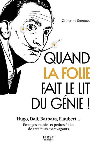 Quand la folie fait le lit du génie! Hugo, Dali, Barbara, Woody Allen... 100 portraits de créateurs extravagants par  Catherine GUENNEC