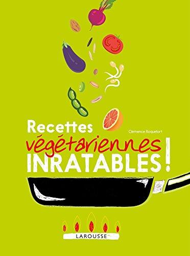 Recettes végétariennes inratables ! par Clémence Roquefort