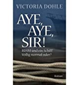 BY Dohle, Victoria ( Author ) [ AYE, AYE, SIR! (GERMAN) ] Feb-2014 [ Paperback ]