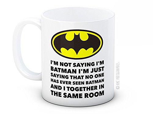 I'm Not Saying I'm Batman, I'm Just Saying that no one has Ever Seen Batman and I Together in the Same Room - de haute qualité tasse à thé café