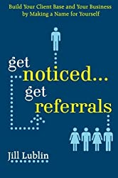 Get Noticed... Get Referrals: Build Your Client Base and Your Business by Making a Name For Yourself by Jill Lublin (2008-05-28)