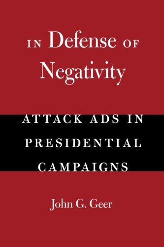 In Defense of Negativity: Attack Ads in Presidential Campaigns (Studies in Communication, Media, and Public Opinion)