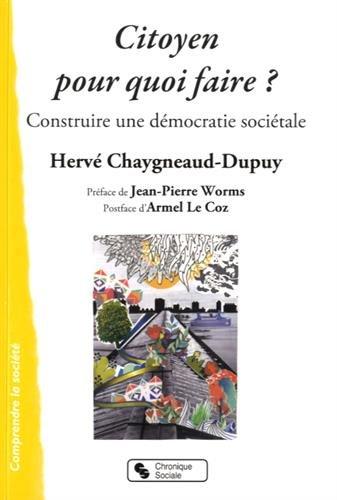 Citoyen, pour quoi faire ? Construire une démocratie sociétale par Hervé Chaygneaud-Dupuy