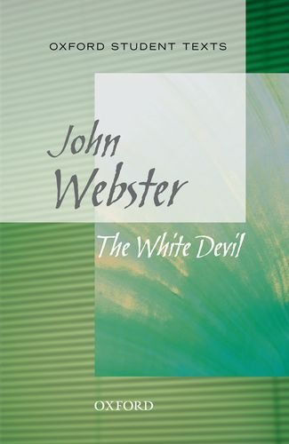 Oxford Student Texts: The White Devil (New Oxford Student Texts)