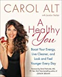 By Alt, Carol ( Author ) [ A Healthy You: Boost Your Energy, Live Cleaner, and Look and Feel Younger Every Day By May-20