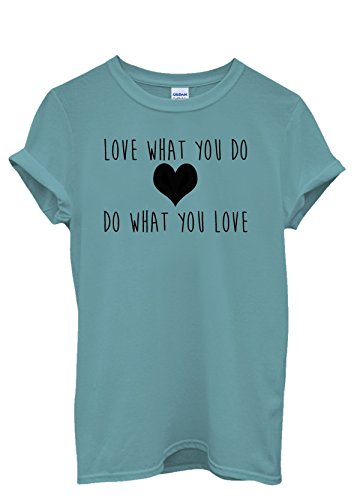Love What You Do Do What You Love Men Women Damen Herren Unisex Top T Shirt Licht Blau