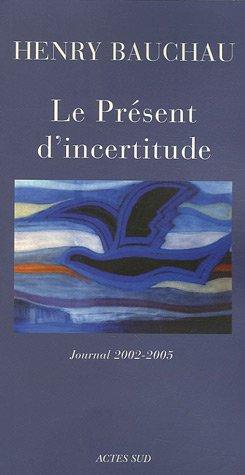 Le Présent d'incertitude : Journal 2002-2005