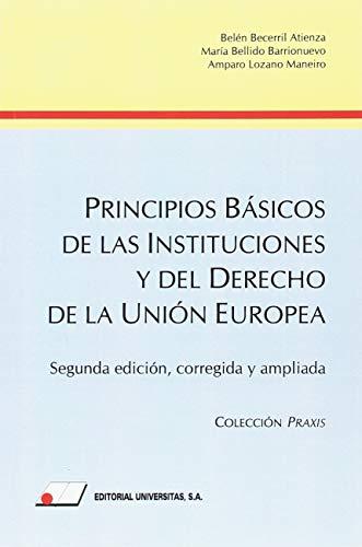 Principios Básicos de las Instituciones y del Derecho de la U.E.: Edición corregida y aumentada (COLECCIÓN PRAXIS) por Belén Becerril Atienza