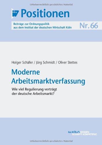 Moderne Arbeitsmarktverfassung: Wie viel Regulierung verträgt der deutsche Arbeitsmarkt