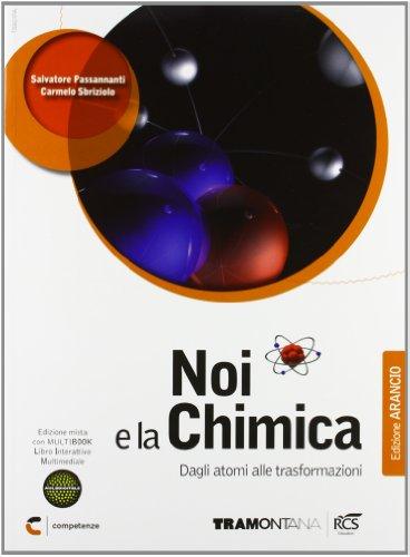 Noi e la chimica. Dagli atomi alle trasformazioni. Ediz. arancio. Per le Scuole superiori. Con DVD. Con e-book. Con espansione online