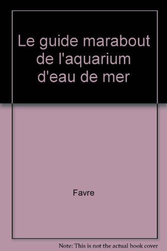 Le guide marabout de l'aquarium d'eau de mer