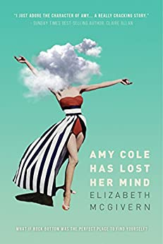 Amy Cole has lost her mind: The feel-good comedy of the year (The Amy Cole series Book 1) by [McGivern, Elizabeth]