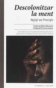 Descolonitzar la ment par Ngugi wa Thiong'o