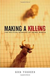 Making a Killing: The Political Economy of Animal Rights by Bob Torres (2008) Paperback