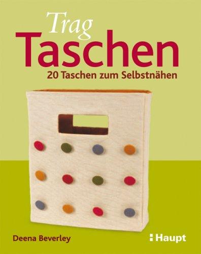 TragTaschen: 20 Taschen zum Selbstnähen (Haupt-tasche Eine)