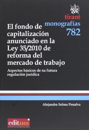 El fondo de capitalización anunciado en la Ley 35/2010 de reforma del mercado de trabajo (Monografías)