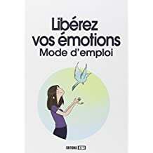 Libérez vos émotions : Mode d'emploi
