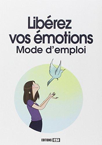 Libérez vos émotions : Mode d'emploi par Marie-Laure Cuzacq