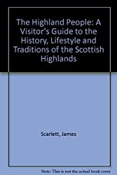 The Highland People: A Visitor's Guide to the History, Lifestyle and Traditions of the Scottish Highlands