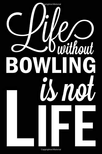 Life Without Bowling Is Not Life: Bowling Blank Lined Journal, Fun Notebook for Bowler