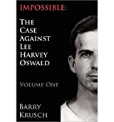 [( Impossible: The Case Against Lee Harvey Oswald (Volume One) )] [by: Barry Krusch] [Jun-2012]