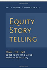 Equity Storytelling: Think – Tell – Sell: Boost Your Firm's Value with the Right Story Taschenbuch