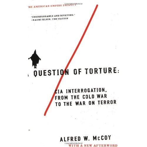 A Question of Torture: CIA Interrogation, from the Cold War to the War on Terror (American Empire Project) by Alfred McCoy(2006-12-26)