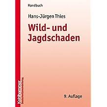 Wild- und Jagdschaden: Anleitung zur Geltendmachung und Feststellung von Wild- und Jagdschäden