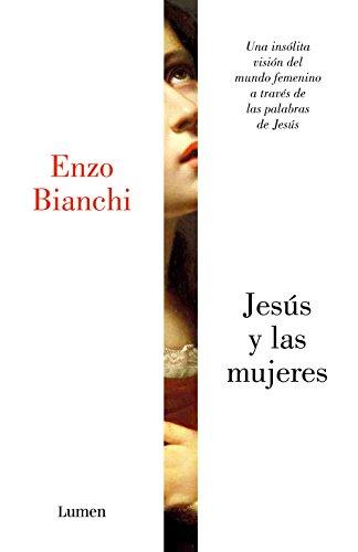 Jesús y las mujeres: Una insólita visión del mundo femenino a través de las palabras de Jesús por Enzo Bianchi